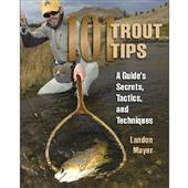 101 Trout: Tips A Guide's Secrets, Tactics, and Techniques