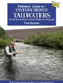 Flyfisher's Guide to Eastern Trophy Tailwaters--Tom Gilmore
