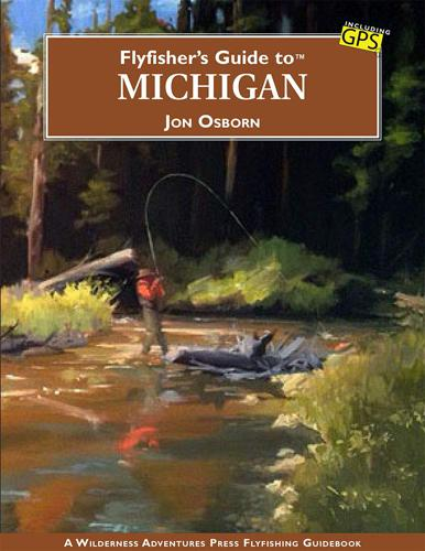 Flyfisher's Guide to Michigan--Jon Osborn